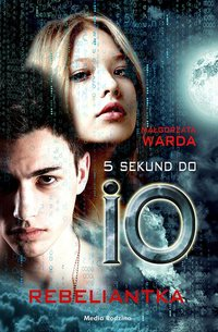 5 sekund do IO. Rebeliantka - Małgorzata Warda - ebook