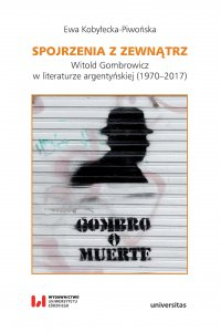 Spojrzenia z zewnątrz. Witold Gombrowicz w literaturze argentyńskiej (1970–2017)