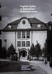 Zagłada Żydów w Generalnym Gubernatorstwie - dr hab. Dariusz Libionka - ebook