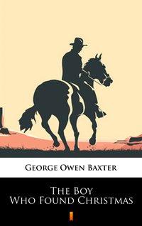 The Boy Who Found Christmas - George Owen Baxter - ebook