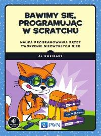 Bawimy się, programując w Scratchu. Nauka programowania przez tworzenie niezwykłych gier