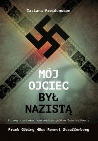 Mój ojciec był nazistą. Rozmowy  z potomkami czołowych przywódców Trzeciej Rzeszy