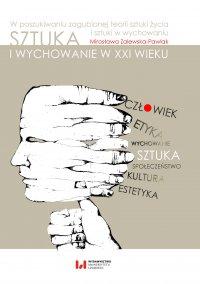 Sztuka i wychowanie w XXI wieku. W poszukiwaniu zagubionej teorii sztuki życia i sztuki w wychowaniu - Mirosława Zalewska-Pawlak - ebook
