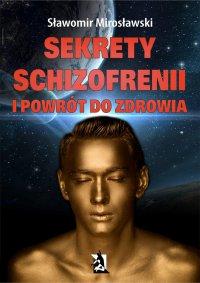 Sekrety schizofrenii i powrót do zdrowia - Sławomir Mirosławski - ebook