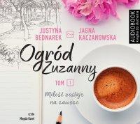 Ogród Zuzanny. Tom 1. Miłość zostaje na zawsze - Justyna Bednarek - audiobook