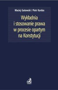 Wykładnia i stosowanie prawa w procesie opartym na Konstytucji