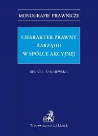 Charakter prawny zarządu w spółce akcyjnej - Renata Tanajewska - ebook