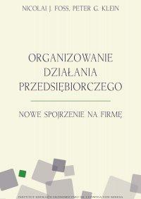 Organizowanie działania przedsiębiorczego. Nowe spojrzenie na firmę