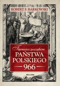 Tajemnice początków państwa polskiego 966 - Robert F. Barkowski - ebook