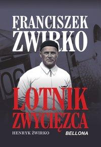 Franciszek Żwirko. Lotnik zwycięzca - Henryk Żwirko - ebook