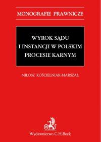 Wyrok sądu I instancji w polskim procesie karnym - Miłosz Kościelniak-Marszał - ebook