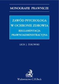 Zawód psychologa w ochronie zdrowia. Reglamentacja prawnoadministracyjna - Lech J. Żukowski - ebook