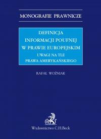 Definicja informacji poufnej w prawie europejskim. Uwagi na tle prawa amerykańskiego - Rafał Woźniak - ebook