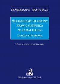 Mechanizmy ochrony praw człowieka w ramach ONZ. Analiza systemowa - Roman Wieruszewski - ebook