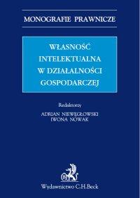 Własność intelektualna w działalności gospodarczej - Adrian Niewęgłowski - ebook