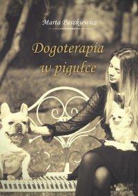 Dogoterapia w pigułce - Marta Paszkiewicz - ebook