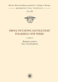Drogi duchowe katolicyzmu polskiego XVII wieku. Tom VII