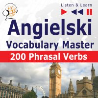 Angielski – Vocabulary Master: 200 Phrasal Verbs