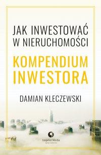 Kompendium inwestora. Jak inwestować w nieruchomości - Damian Kleczewski - ebook