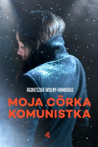 Moja córka komunistka - Agnieszka Wolny-Hamkało - ebook