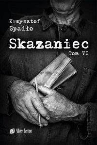 Skazaniec. Tom VI Liczba Życia - Krzysztof Spadło - ebook