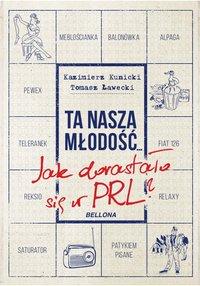 Ta nasza młodość... Jak dorastało się w PRL - Tomasz Ławecki - ebook