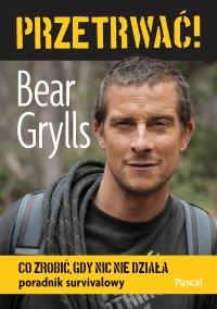 Przetrwać! Co zrobić, gdy nic nie działa - Bear Grylls - ebook