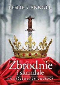 Zbrodnie i skandale na królewskich dworach