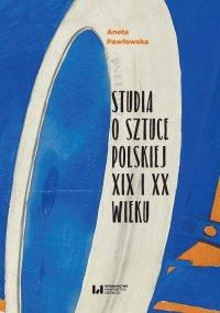 Studia o sztuce polskiej XIX i XX wieku