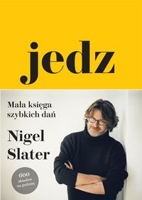 Jedz. Mała księga szybkich dań - Nigel Slater - ebook