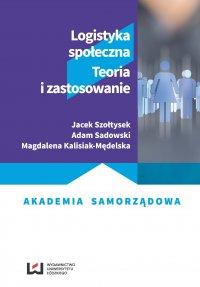 Logistyka społeczna. Teoria i zastosowanie - Jacek Szołtysek - ebook