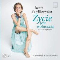 Autobiografia. Życie jest wolnością - Beata Pawlikowska - audiobook