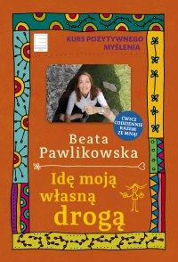 Kurs pozytywnego myślenia 11. Idę moją własną drogą - Beata Pawlikowska - ebook