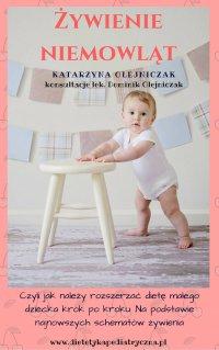 Żywienie niemowląt. Czyli jak należy rozszerzać dietę małego dziecka krok po kroku. Na podstawie najnowszych schematów żywienia. - Katarzyna Olejniczak - ebook