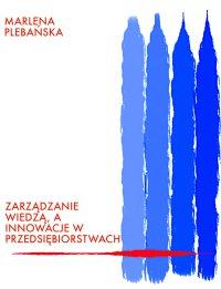 Zarządzanie wiedzą, a innowacje w przedsiębiorstwach - Marlena Plebańska - ebook