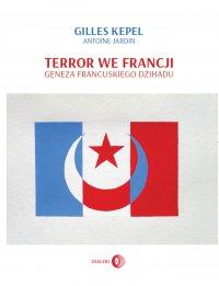 Terror we Francji. Geneza francuskiego dżihadu - Gilles Kepel - ebook