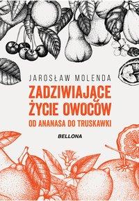 Zadziwiające życie owoców . Od ananasa do truskawki - Jarosław Molenda - ebook