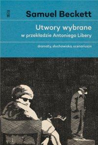 Utwory wybrane w przekładzie Antoniego Libery. Dramaty, słuchowiska, scenariusze - Samuel Beckett - ebook