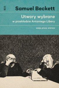 Utwory wybrane w przekładzie Antoniego Libery. Eseje, proza, wiersze - Samuel Beckett - ebook