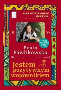 Kurs pozytywnego myślenia 12.  Jestem pozytywnym wojownikiem - Beata Pawlikowska - ebook