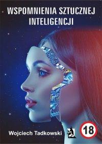 Wspomnienia sztucznej inteligencji - Wojciech Tadkowski - ebook