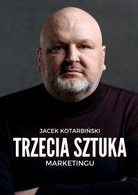 Trzecia Sztuka Marketingu - Jacek Kotarbiński - ebook