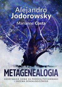 Metagenealogia. Odkrywanie siebie za pomocą psychomagii i drzewa genealogicznego - Alejandro Jodorowsky - ebook