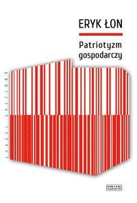 Patriotyzm gospodarczy - Eryk Łon - ebook