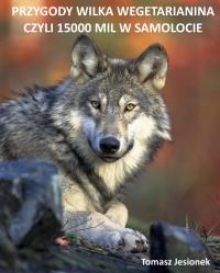 Przygody wilka wegetarianina czyli 15000 mil w samolocie