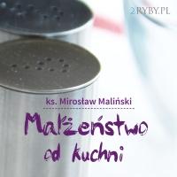 Małżeństwo od kuchni - ks. Mirosław Maliński - audiobook