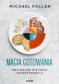Magia gotowania. Naturalna historia transformacji - Michael Pollan - ebook