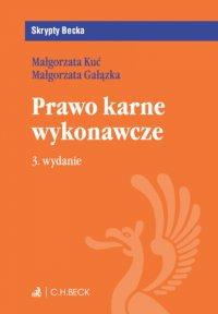 Prawo karne wykonawcze. Wydanie 3 - Małgorzata Kuć - ebook