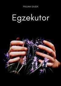 Egzekutor - Paulina Gajda - ebook