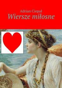 Wiersze miłosne - Adrian Ciepał - ebook